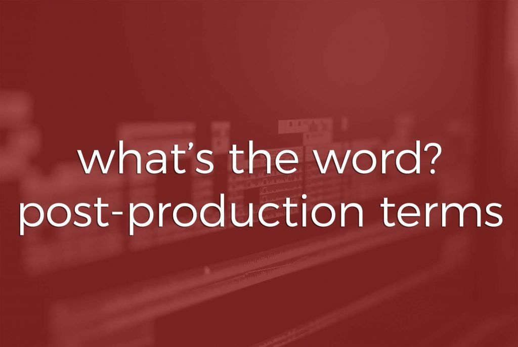 What's the Word? | Post-Production Terms | Two Stories Media